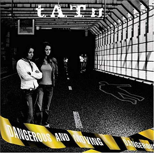 T.a.t.u. - Dangerous And Moving - Zortam Music