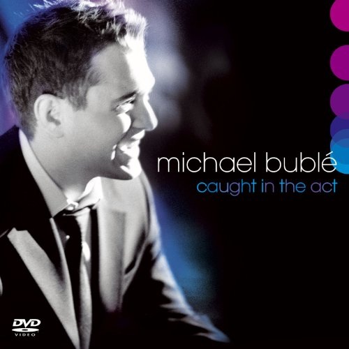 Michael Bublé - Caught in the Act - Zortam Music