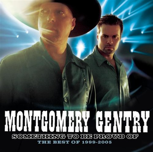 MONTGOMERY GENTRY - Something To Be Proud Of-The Best Of 1999-2005 - Zortam Music