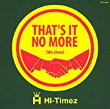 Hi-Timez / That's it no more(we show)