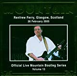Official Bootleg Series, Vol. 13: Renfrew Ferry, Glasgow 2005