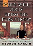 When Will Jesus Bring The Porkchops by George Carlin