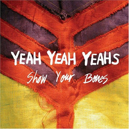 Show Your Bones - The Yeah Yeah Yeahs