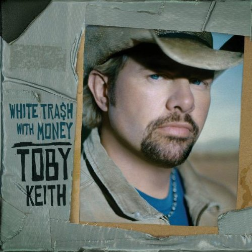 Toby Keith - White Trash With Money - Zortam Music
