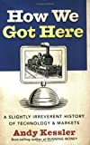 Buy How We Got Here : A Slightly Irreverent History of Technology and Markets from Amazon