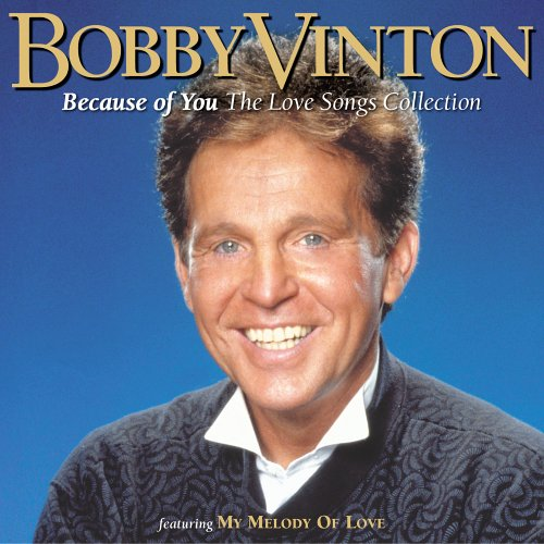 Bobby Vinton - Because of You: The Love Songs Collection - Zortam Music