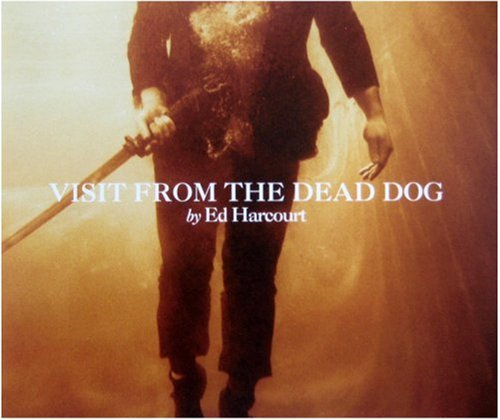 Ed Harcourt - Visit From The Dead Dog - Zortam Music