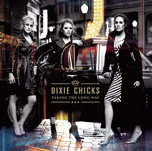 Dixie Chicks - Taking the Long Way - Zortam Music