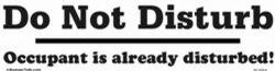 Do Not Disturb - Occupant is already disturbed! bumper sticker