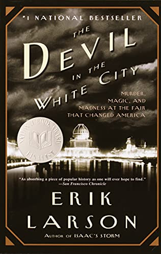 The Devil in the White City: A Saga of Magic and Murder at the Fair that Changed America, by Larson, E.