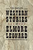 The Complete Western Stories of Elmore Leonard cover