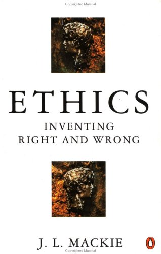 Ethics : Inventing Right and Wrong, by Mackie, J.L.