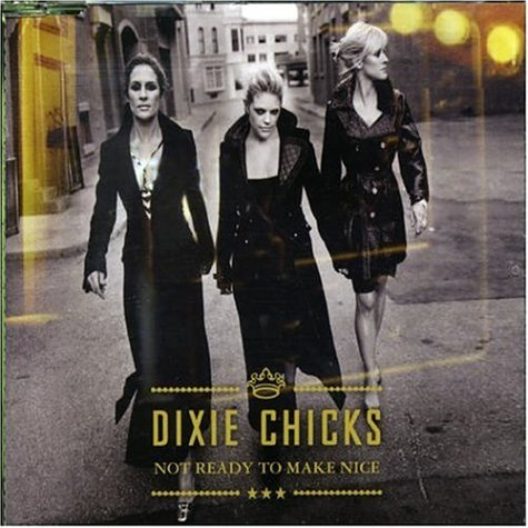 Dixie Chicks - Not Ready To Make Nice - Zortam Music