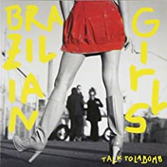 Brazilian Girls - Talk To La Bomb