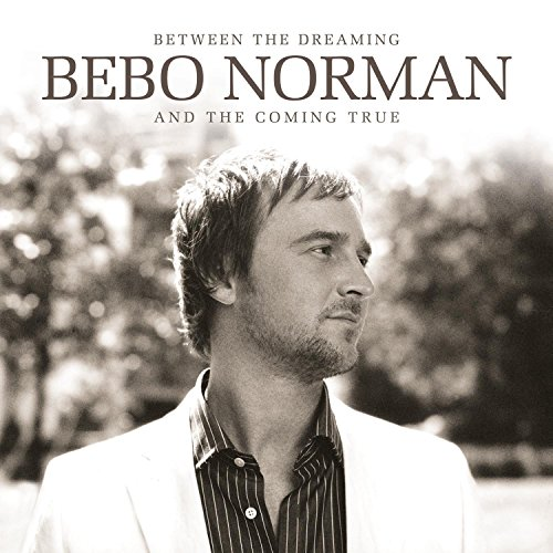 Between the Dreaming and the Coming True by Bebo Norman album cover