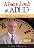 New Look at ADHD: Inhibition, Time, and Self-Control