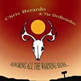 Ignoring All The Warning Signs - Chris Berardo & The DesBerardos