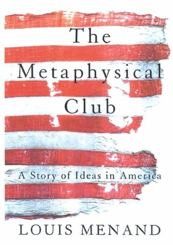 The Metaphysical Club, by Menand, L.