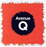 Avenue Q (2003) (Musical) composed by Robert Lopez, Jeff Whitty, Jeff Marx