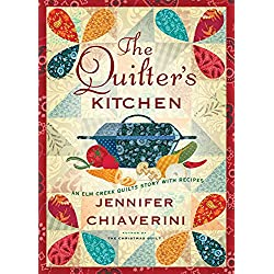 The Quilter's Kitchen: An Elm Creek Quilts Novel with Recipes (The Elm Creek Quilts Book 13)