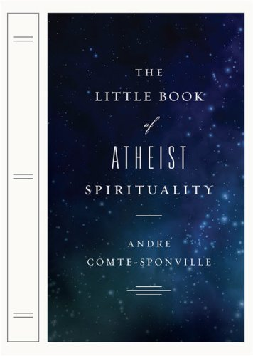 The Little Book of Atheist Spirituality, by Comte-Sponville, A.
