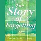 The Story of Forgetting: A Novel (Unabridged)