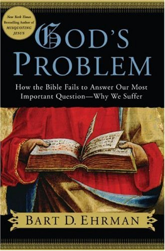 God's Problem: How the Bible Fails to Answer Our Most Important Question—Why We Suffer, by Ehrman, B.