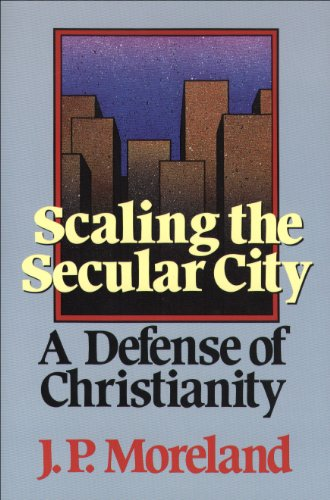 Scaling the Secular City: A Defense of Christianity. By J. P. Moreland