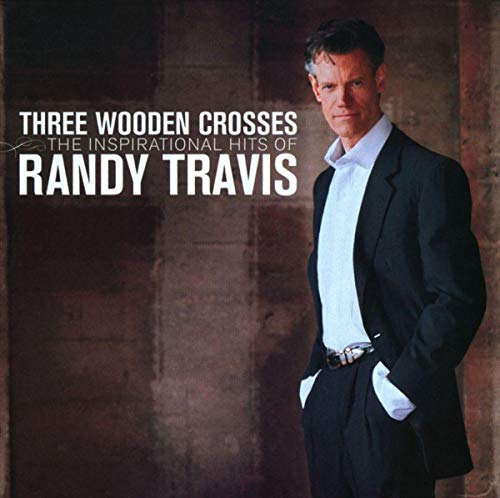 Three Wooden Crosses: The Inspirational Hits of Randy Travis