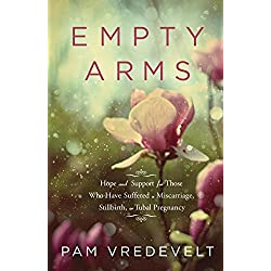 Empty Arms: Hope and Support for Those Who Have Suffered a Miscarriage, Stillbirth, or TubalPregnancy