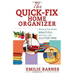 The Quick-Fix Home Organizer: Making Your Home Beautiful and Your Life Clutter Free