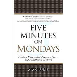 Five Minutes on Mondays: Finding Unexpected Purpose, Peace, and Fulfillment at Work