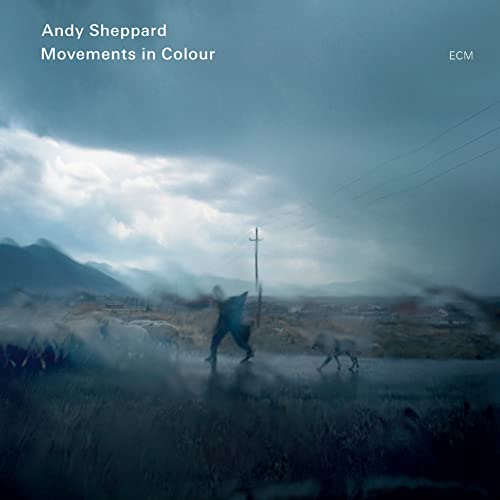 Andy Sheppard - Movements In Colour
