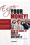 Free Kindle Book : Enjoy Your Money!: How to Make It, Save It, Invest It and Give It