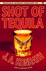 Shot of Tequila by J. A. Konrath