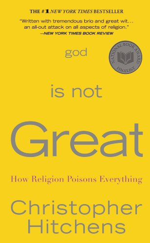 God Is Not Great: How Religion Poisons Everything. By Christopher Hitchens