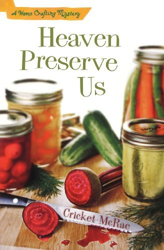 Heaven Preserve Us: A Home Crafting Mystery (A Home Crafting Mystery) by Cricket McRae