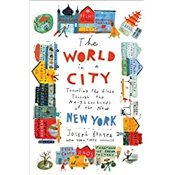 The World in a City: Traveling the Globe Through the Neighborhoods of the New New York