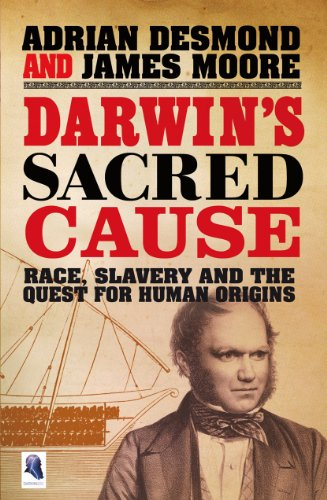 Darwin's Sacred Cause: Race, Slavery and the Quest for Human Origins, by Desmond, A. & J. Moore