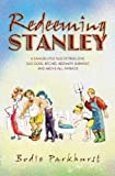 Free Kindle Book : Redeeming Stanley: A Savage Little Tale of True Love, Old Gods, Bitches, Bestiality, Burnout, and Above All, Payback