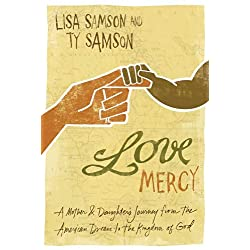 Love Mercy: A Mother and Daughter's Journey from the American Dream to the Kingdom of God
