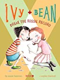 Ivy and Bean Break the Fossil Record: Book 3 (Ivy & Bean)