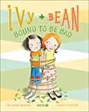 Ivy and Bean Bound to Be Bad: Book 5