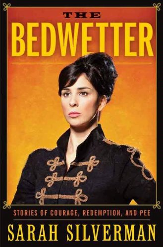 Book The Bedwetter - Stories of Courage, Redemption and Pee - Sarah Silverman