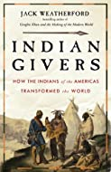 Book Cover: Indian Givers: How Native Americans Transformed the World by Jack Weatherford
