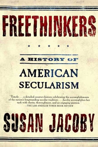 Freethinkers: A History of American Secularism. By Susan Jacoby