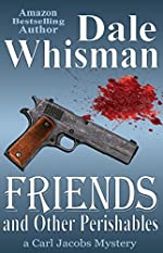 Friends, and Other Perishables by Dale Whisman
