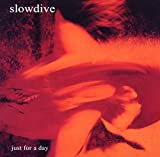 Just For A Day /  Slowdive