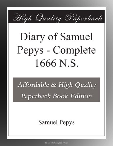 Diary of Samuel Pepys - Complete 1666 N.S. [Paperback], by Pepys, Samuel