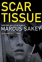 Scar Tissue: Seven Stories of Love and Wounds by Marcus Sakey